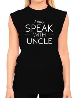 I only speak with Auncle T-Shirt - Sleeveless-Womens