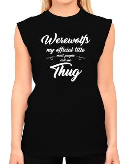 Werewolfs my official title most people call me thug T-Shirt - Sleeveless-Womens