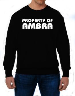 Property Of Ambra Sweatshirt