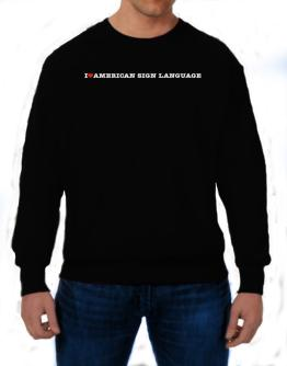I Love American Sign Language Sweatshirt