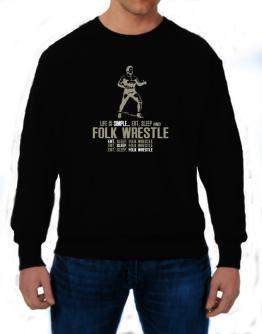 """ Life is simple... eat, sleep and Folk Wrestle "" Sweatshirt"