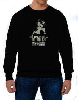 """ Life is simple... eat, sleep and do Tai Chi "" Sweatshirt"