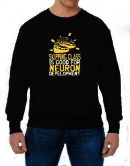 Skipping Class Is Good For Neuron Development Sweatshirt
