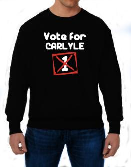 Vote For Carlyle - 1 Sweatshirt