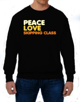 Peace Love Skipping Class Sweatshirt