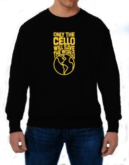 Only The Cello Will Save The World Sweatshirt