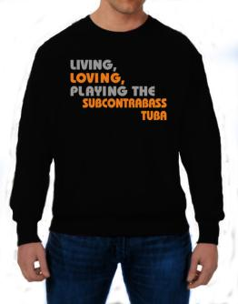 Living Loving Playing The Subcontrabass Tuba Sweatshirt