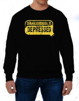 Dangerously Depressed Sweatshirt