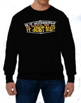 Is It Accessible In Here Or Is It Just Me? Sweatshirt