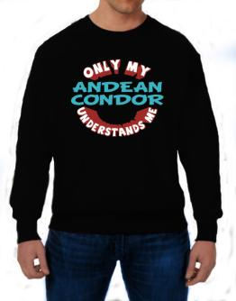 Only My Andean Condor Understands Me Sweatshirt