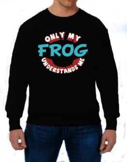 Only My Frog Understands Me Sweatshirt
