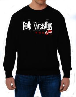 Folk Wrestling Is In My Blood Sweatshirt