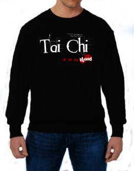 Tai Chi Is In My Blood Sweatshirt