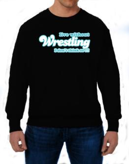 Live Without Wrestling I Don