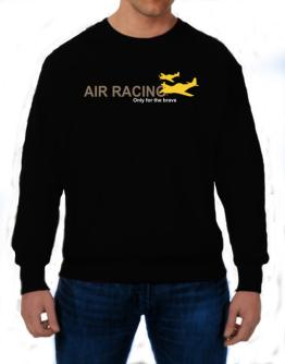 """ Air Racing - Only for the brave "" Sweatshirt"