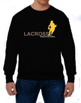 Lacrosse - Only For The Brave Sweatshirt