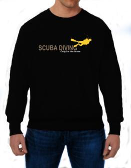 Scuba Diving - Only For The Brave Sweatshirt