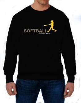 Softball - Only For The Brave Sweatshirt