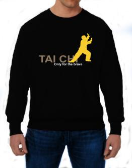 Tai Chi - Only For The Brave Sweatshirt