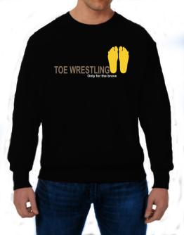 """ Toe Wrestling - Only for the brave "" Sweatshirt"