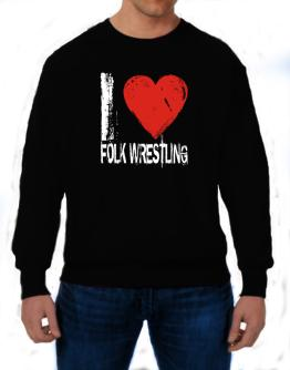 I Love Folk Wrestling Sweatshirt