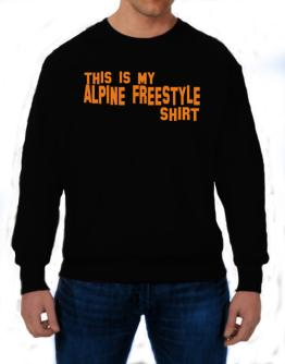This Is My Alpine Freestyle Shirt Sweatshirt