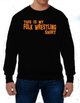This Is My Folk Wrestling Shirt Sweatshirt
