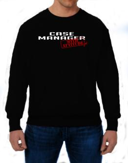 Case Manager With Attitude Sweatshirt