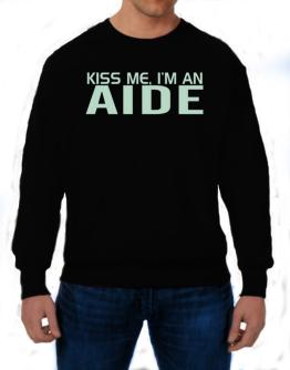 Kiss Me, I Am An Aide Sweatshirt