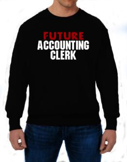 Future Accounting Clerk Sweatshirt