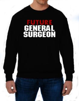 Future General Surgeon Sweatshirt