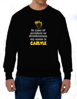 In Case Of Accident Or Drunkenness, My Name Is Carlyle Sweatshirt