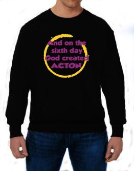 And On The Sixth Day God Created Acton Sweatshirt