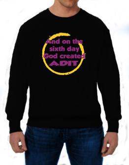 And On The Sixth Day God Created Adit Sweatshirt