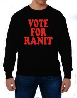 Vote For Ranit Sweatshirt