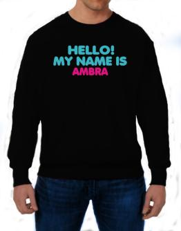 Hello! My Name Is Ambra Sweatshirt