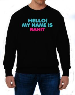 Hello! My Name Is Ranit Sweatshirt
