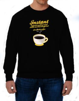 Instant Agricultural Microbiologist, just add coffee Sweatshirt