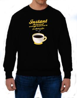 Instant Hand Engraver, just add coffee Sweatshirt