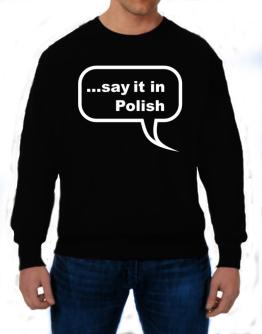Say It In Polish Sweatshirt