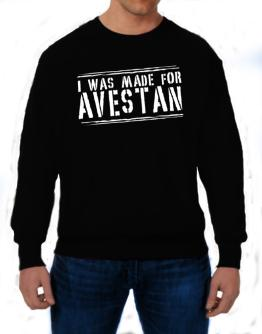 I Was Made For Avestan Sweatshirt