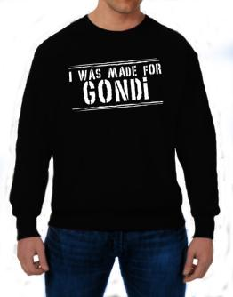 I Was Made For Gondi Sweatshirt