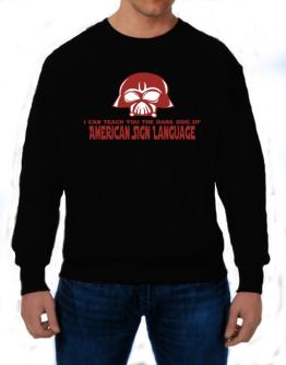I Can Teach You The Dark Side Of American Sign Language Sweatshirt