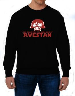 I Can Teach You The Dark Side Of Avestan Sweatshirt