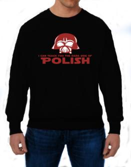 I Can Teach You The Dark Side Of Polish Sweatshirt