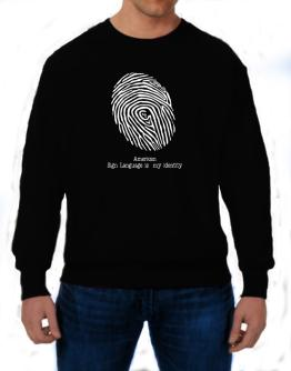 American Sign Language Is My Identity Sweatshirt