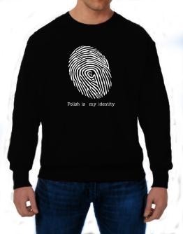 Polish Is My Identity Sweatshirt