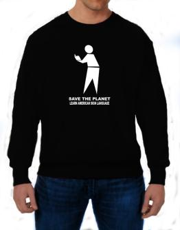 Save The Planet Learn American Sign Language Sweatshirt