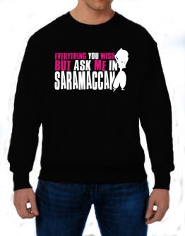 Anything You Want, But Ask Me In Saramaccan Sweatshirt