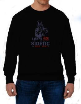 I Want You To Speak Sidetic Or Get Out! Sweatshirt